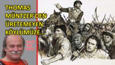 Thomas Müntzer'den üretemeyen köylümüze…