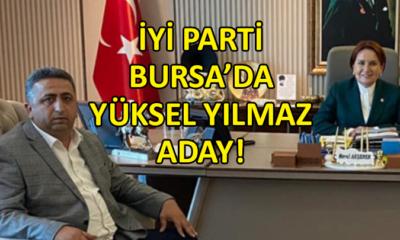 Yüksel Yılmaz, İYİ Parti Bursa'da İl Başkanlığı'na aday…