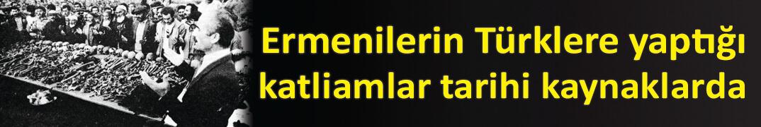 Ermenilerin Türklere yaptığı katliamlar tarihi kaynaklarda