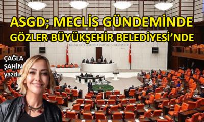 ASGD; Meclis gündeminde, gözler Büyükşehir Belediyesi'nde…