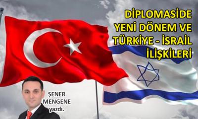 Diplomaside yeni dönem ve Türkiye-İsrail ilişkileri