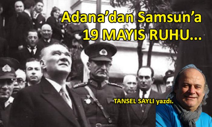 ADANA'dan SAMSUN'a, 19 Mayıs Ruhu…