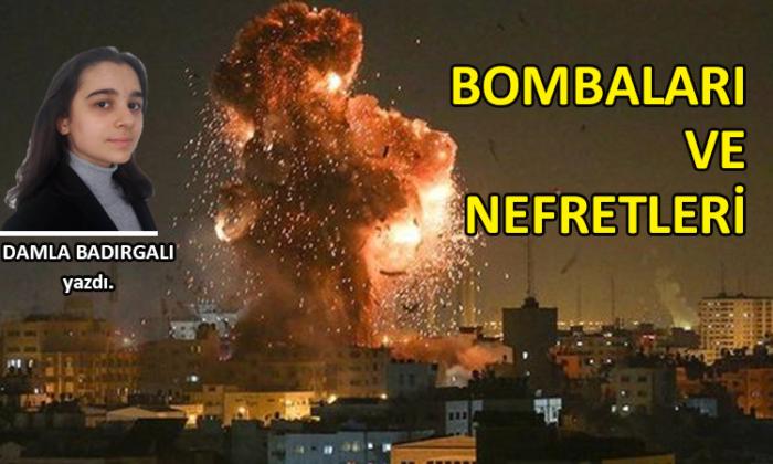 Bombaları ve nefretleri…