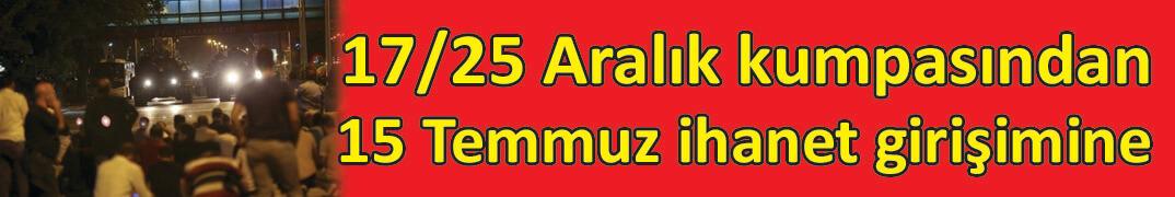 17/25 Aralık kumpasından 15 Temmuz ihanet girişimine